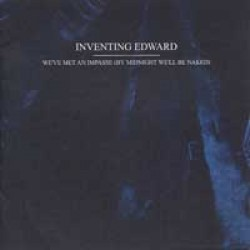 Inventing Edward – We've Met An Impasse (By Midnight We'll Be Naked)