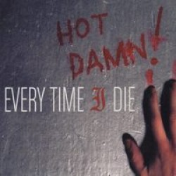 Every Time I Die – Hot Damn!