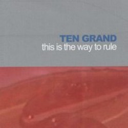 Ten Grand – This Is the Way to Rule