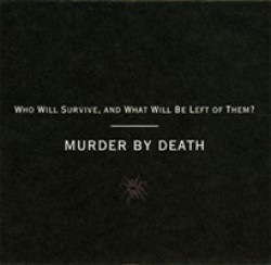Murder By Death – Who Will Survive, And What Will Be Left of Them?