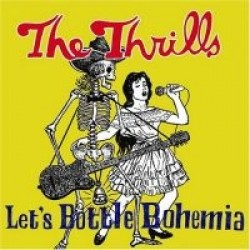 The Thrills – Let's Bottle Bohemia
