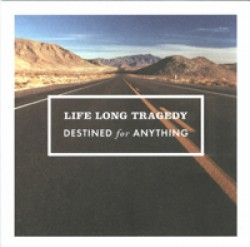 Life Long Tragedy – Destined for Anything
