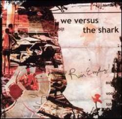 We Versus The Shark – Ruin Everything!
