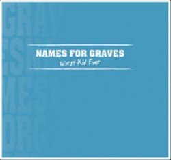Names for Graves – Worst Kid Ever