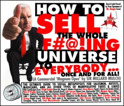 Sir Millard Mulch – How to Sell the Whole Fucking Universe to Everybody... Once and for All