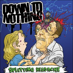 Down to Nothing – Splitting Headache