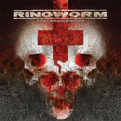 Ringworm – Justice Replaced by Revenge
