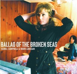 Isobel Campbell and Mark Lanegan – Ballad of the Broken Seas