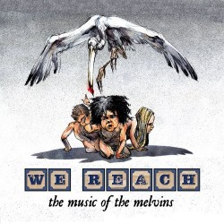 Various Artists – We Reach: The Music of The Melvins