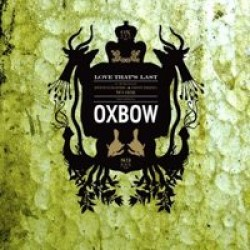 Oxbow – Love That's Last: A Wholly Hypnographic & Disturbing Work Regarding Oxbow
