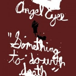 Angel Eyes – Something to Do with Death