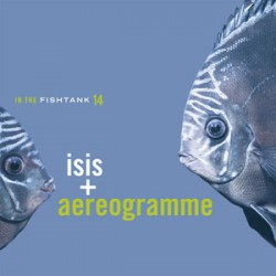 Isis & Aereogramme – In the Fishtank 14