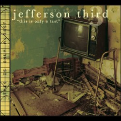 Jefferson Third – This is Only a Test