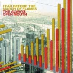 Fear Before the March of Flames – The Always Open Mouth