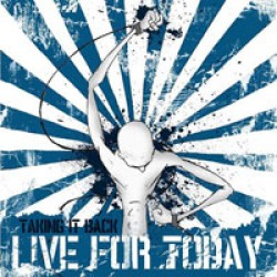 Live for Today – Taking it Back