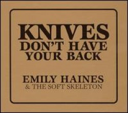 Emily Haines & The Soft Skeleton – Knives Don't Have Your Back