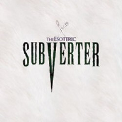 The Esoteric – Subverter