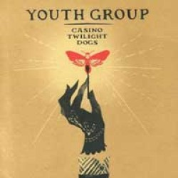 Youth Group – Casino Twilight Dogs