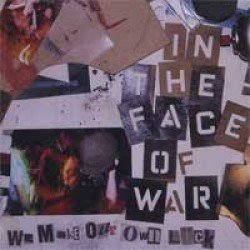 In the Face of War – We Make Our Own Luck