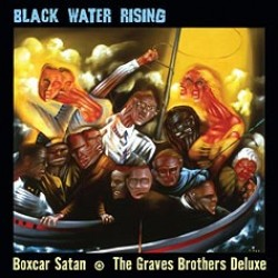 Boxcar Satan / The Graves Brothers Deluxe – Black Water Rising