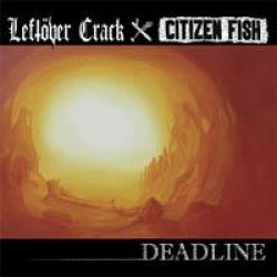 Leftover Crack / Citizen Fish – Deadline
