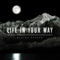 Life in Your Way – Waking Giants