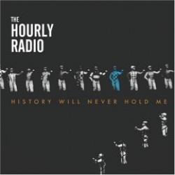 The Hourly Radio – History Will Never Hold Me