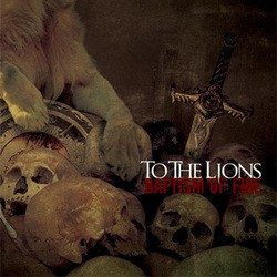 To the Lions – Baptism of Fire