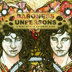 Baroness / Unpersons – A Grey Sigh in a Flower Husk
