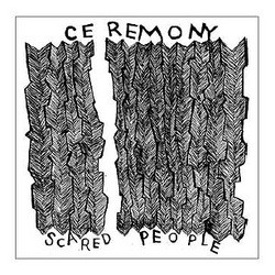Ceremony – Scared People