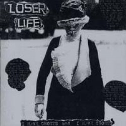 Loser Life – I Have Ghosts and I Have Ghosts