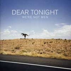 Dear Tonight – We're Not Men