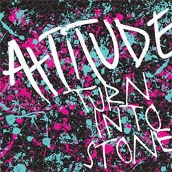 Attitude – Turn into Stone
