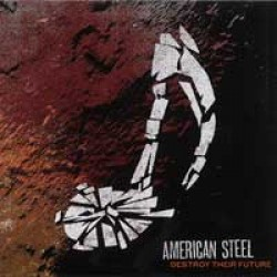 American Steel – Destroy Their Future