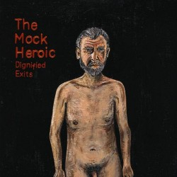 The Mock Heroic – Dignified Exits