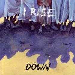 I Rise – Down