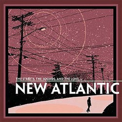 New Atlantic – The Streets, the Sounds, and the Love