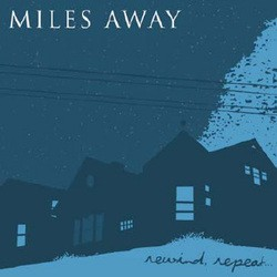 Miles Away – Rewind, Repeat...