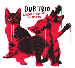 Dub Trio – Another Sound is Dying