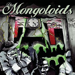 The Mongoloids – Time Trials