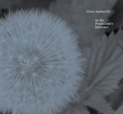 Oren Ambarchi – In the Pendulums Embrace