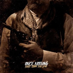Once Nothing – First Came the Law