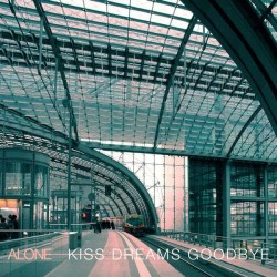 Alone – Kiss Dreams Goodbye