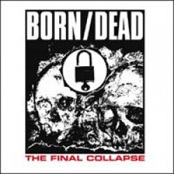 Born/Dead – The Final Collapse