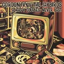 Gordon Ivy & The Jaybirds – Happy Couples Never Last