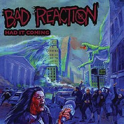 Bad Reaction – Had it Coming