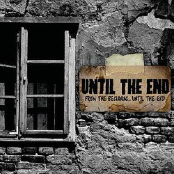 Until the End – From the Beginning...Until the End