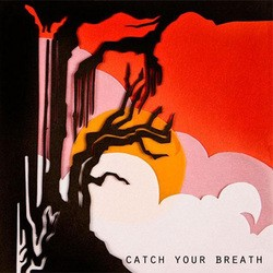 Catch Your Breath – Life & Sounds