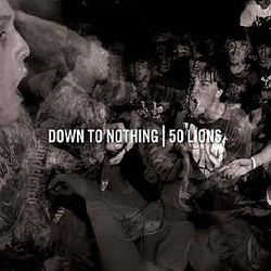 Down to Nothing / 50 Lions – Split