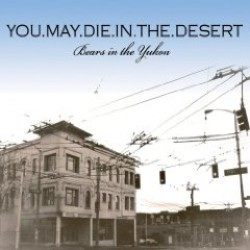You May Die in the Desert – Bears in the Yukon